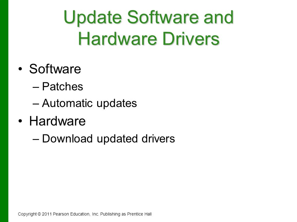 Update Software and Hardware Drivers Software – –Patches – –Automatic updates Hardware – –Download updated drivers Copyright © 2011 Pearson Education,