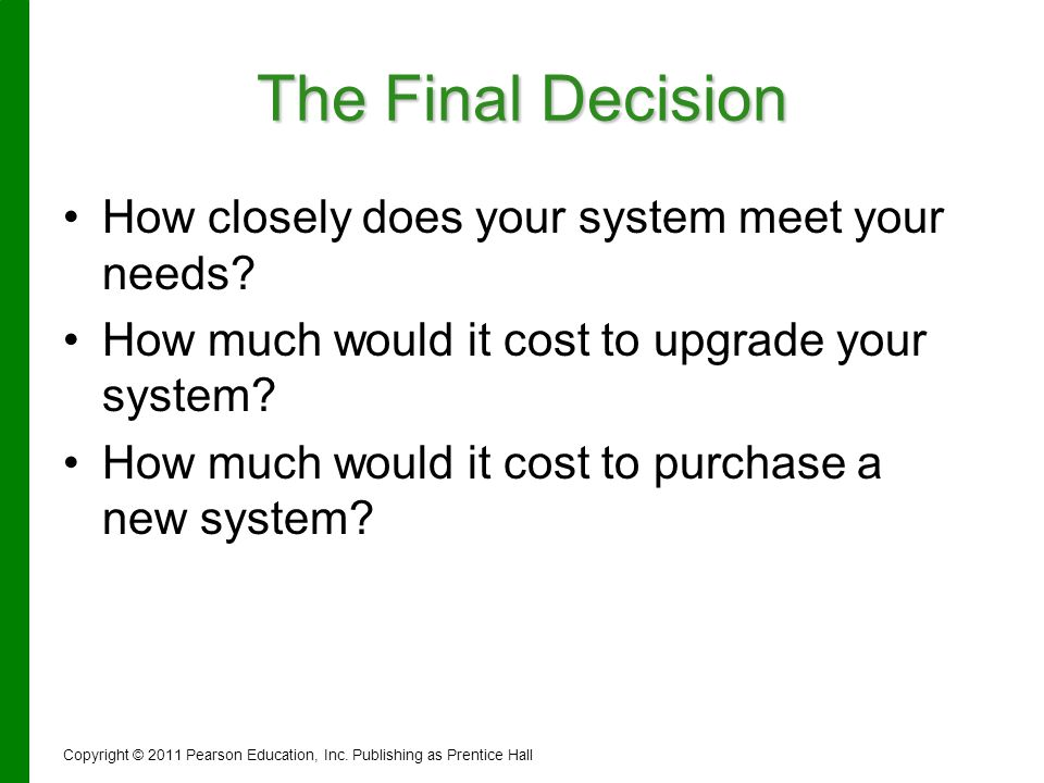 The Final Decision How closely does your system meet your needs? How much would it cost to upgrade your system? How much would it cost to purchase a n