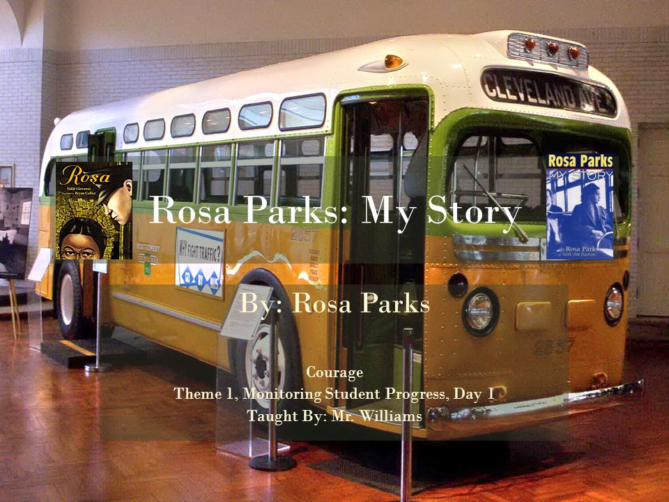 Rosa Parks: My Story By: Rosa Parks Courage Theme 1, Monitoring Student Progress, Day 1 Taught By: Mr.