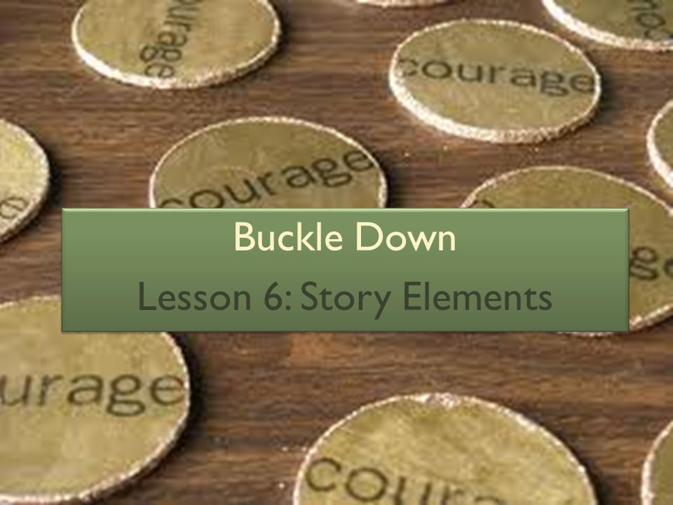 Buckle Down Lesson 6: Story Elements Buckle Down Lesson 6: Story Elements