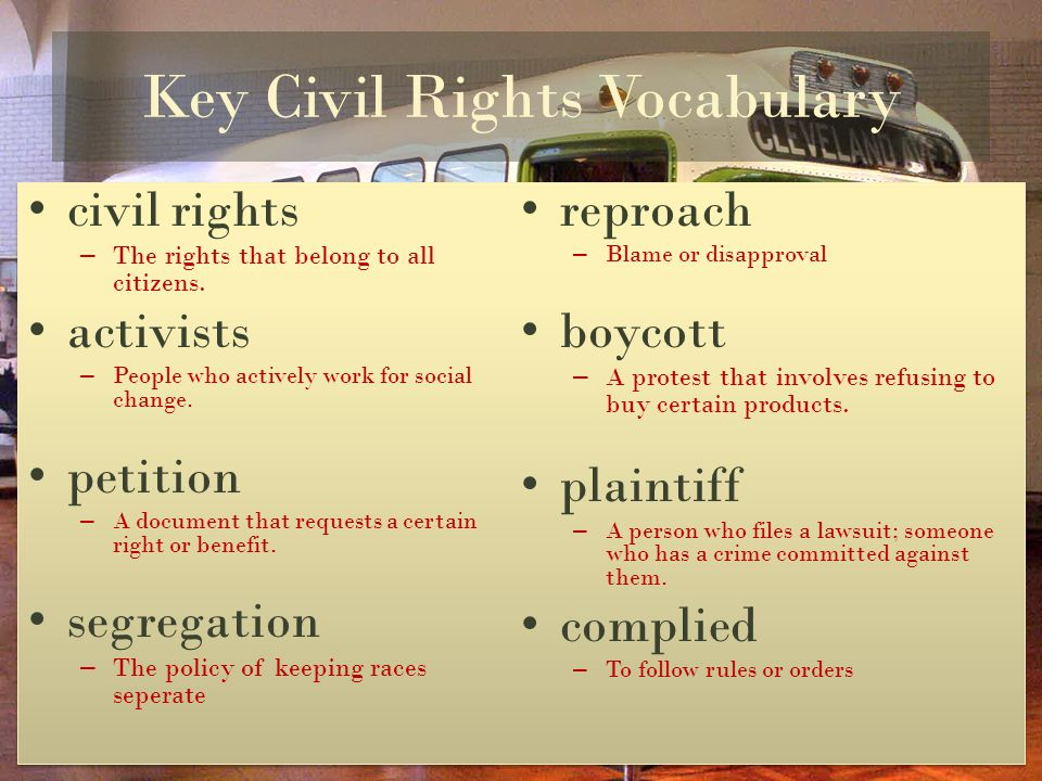 Key Civil Rights Vocabulary civil rights – The rights that belong to all citizens.