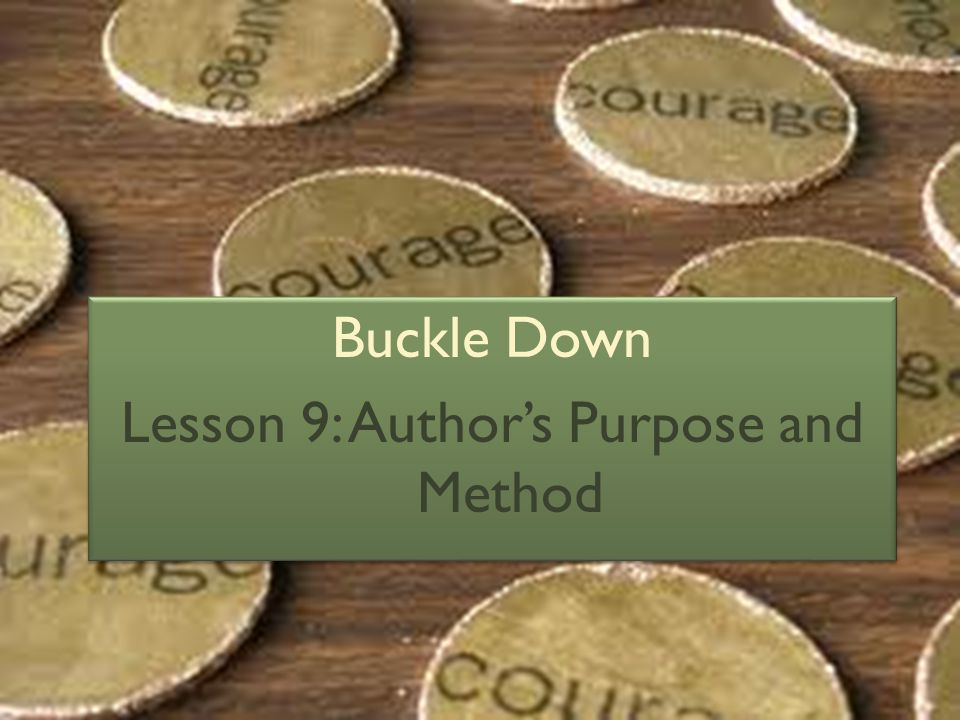 Buckle Down Lesson 9: Authors Purpose and Method Buckle Down Lesson 9: Authors Purpose and Method