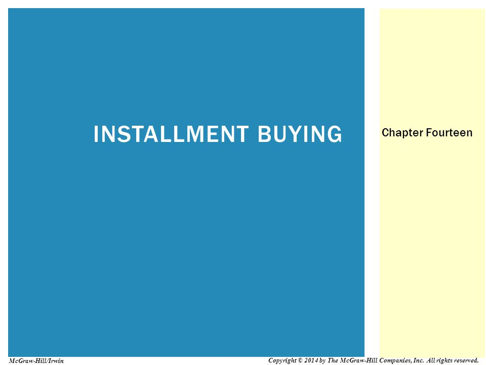 INSTALLMENT BUYING Chapter Fourteen Copyright © 2014 by The McGraw-Hill Companies, Inc. All rights reserved. McGraw-Hill/Irwin