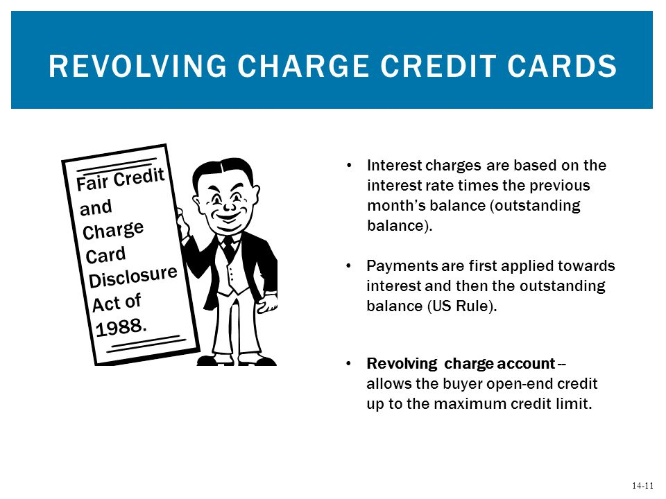 14-11 Revolving charge account -- allows the buyer open-end credit up to the maximum credit limit. Fair Credit and Charge Card Disclosure Act of 1988.