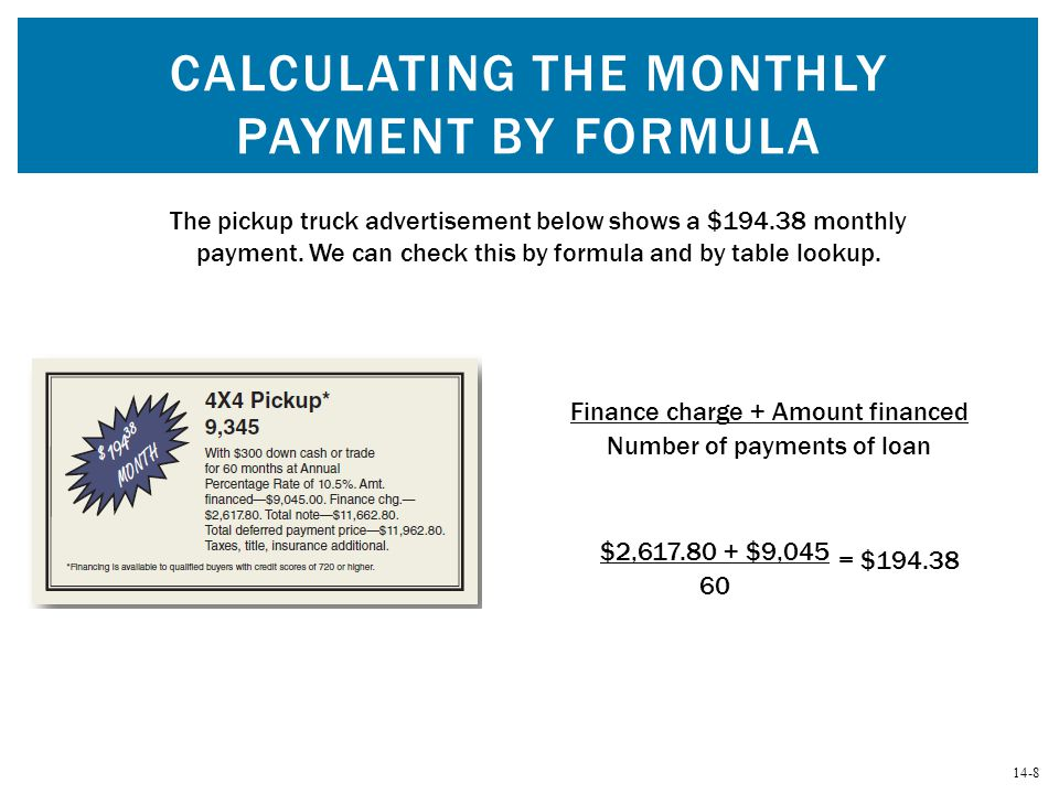 14-8 CALCULATING THE MONTHLY PAYMENT BY FORMULA Finance charge + Amount financed Number of payments of loan The pickup truck advertisement below shows