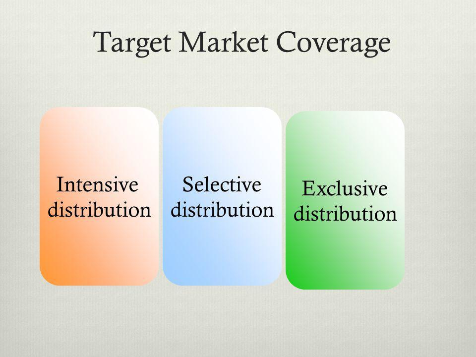 Target Market Coverage Intensive distribution Selective distribution Exclusive distribution