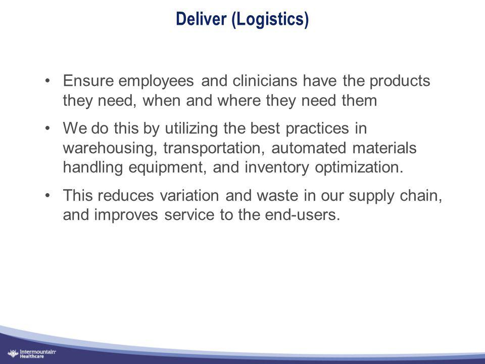 Ensure employees and clinicians have the products they need, when and where they need them We do this by utilizing the best practices in warehousing,