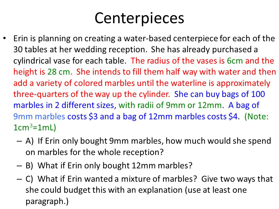 Centerpieces Erin is planning on creating a water-based centerpiece for each of the 30 tables at her wedding reception.