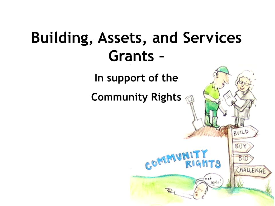 Building, Assets, and Services Grants – In support of the Community Rights