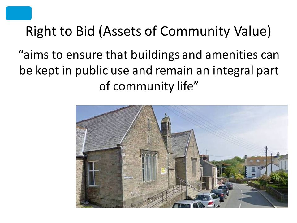 Right to Bid (Assets of Community Value) aims to ensure that buildings and amenities can be kept in public use and remain an integral part of communit
