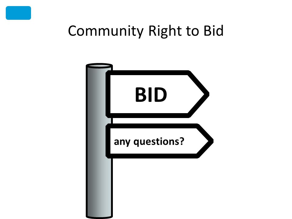 Community Right to Bid any questions? BID