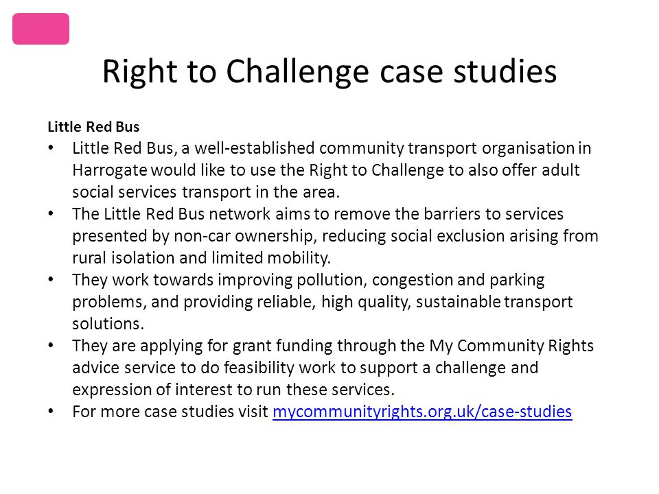 Right to Challenge case studies Little Red Bus Little Red Bus, a well-established community transport organisation in Harrogate would like to use the