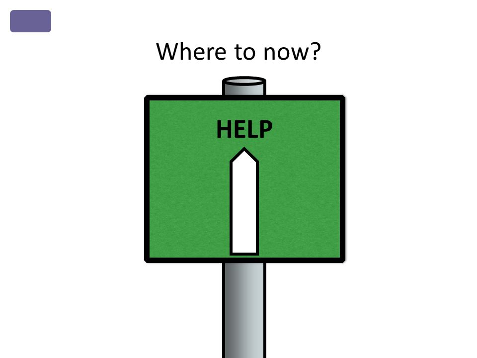 Where to now? HELP