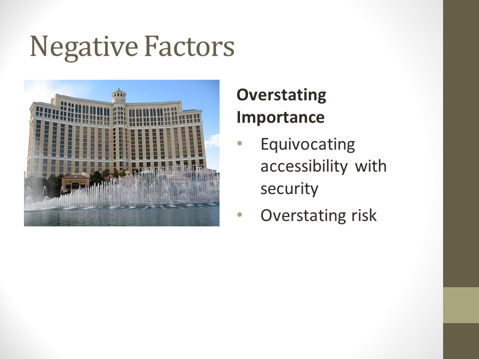 Negative Factors Overstating Importance Equivocating accessibility with security Overstating risk
