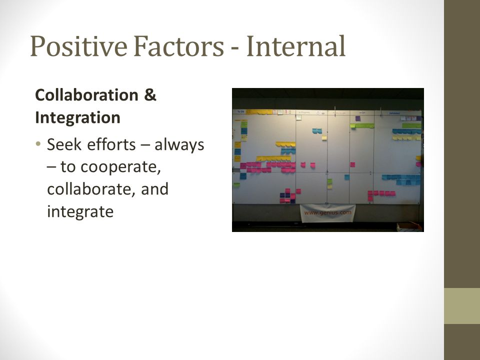 Positive Factors - Internal Collaboration & Integration Seek efforts – always – to cooperate, collaborate, and integrate