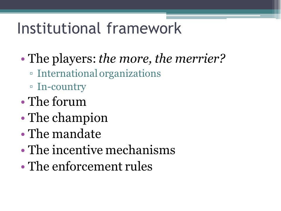 Institutional framework The players: the more, the merrier.