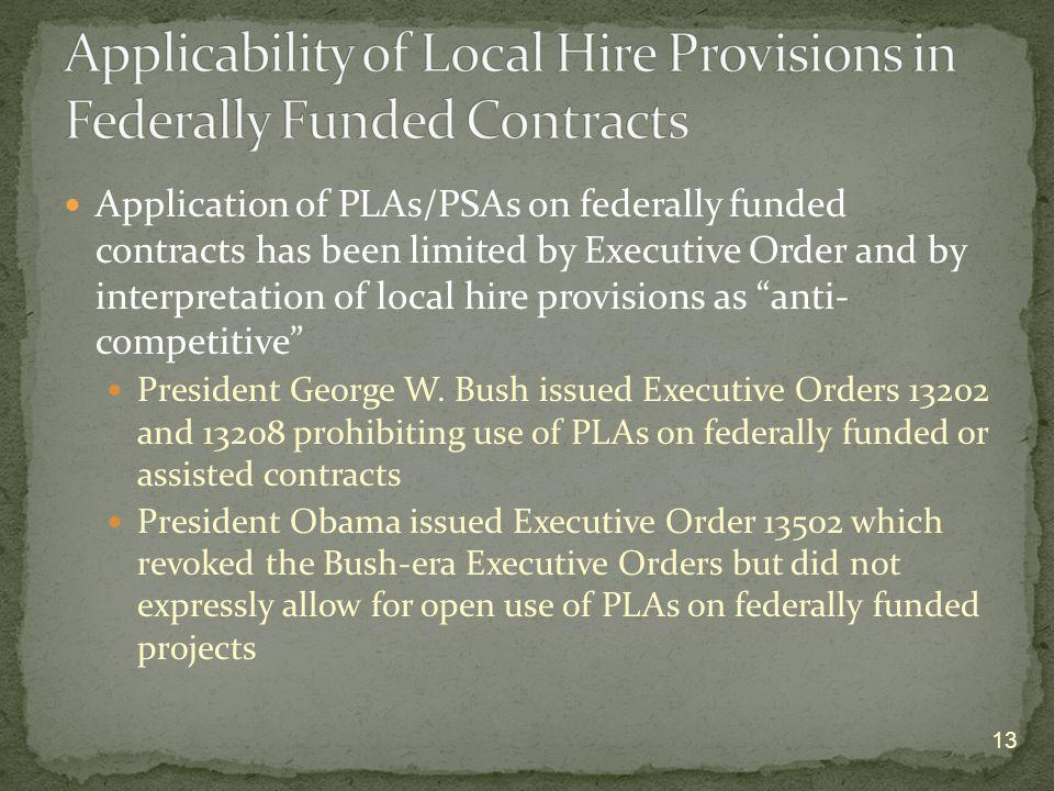 Application of PLAs/PSAs on federally funded contracts has been limited by Executive Order and by interpretation of local hire provisions as anti- com