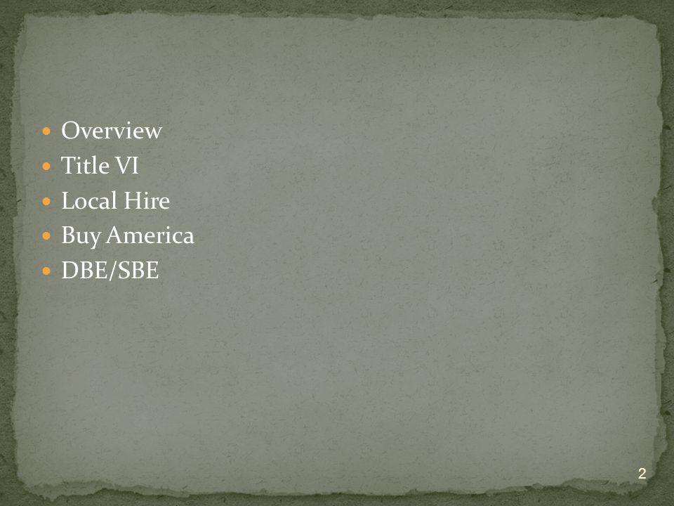 Overview Title VI Local Hire Buy America DBE/SBE 2