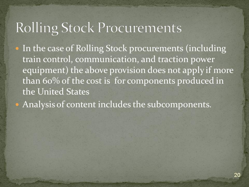 In the case of Rolling Stock procurements (including train control, communication, and traction power equipment) the above provision does not apply if