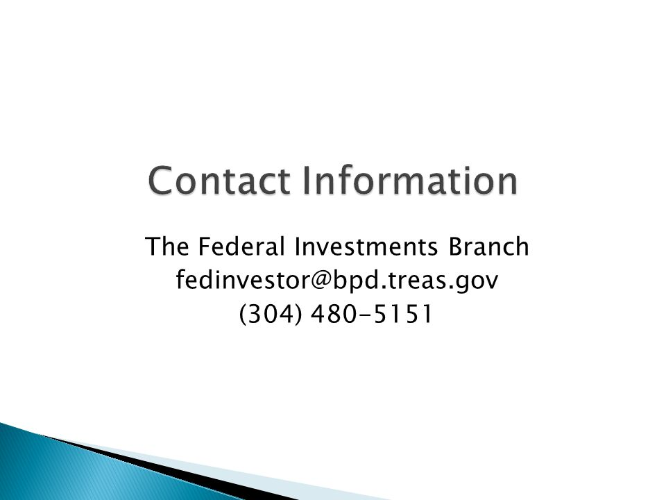 The Federal Investments Branch fedinvestor@bpd.treas.gov (304) 480-5151