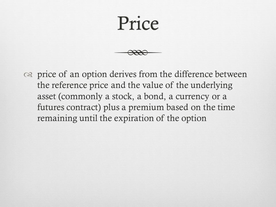 Terminology Call: an option that conveys the right to buy something Put: an option that conveys the right to sell something Strike/exercise price: reference price at which asset could be traded Exercising an option: trading an option at the agreed price Spot Price: Market price of asset