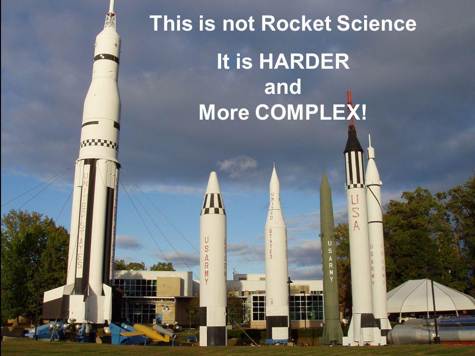 This is not Rocket Science It is HARDER and More COMPLEX!