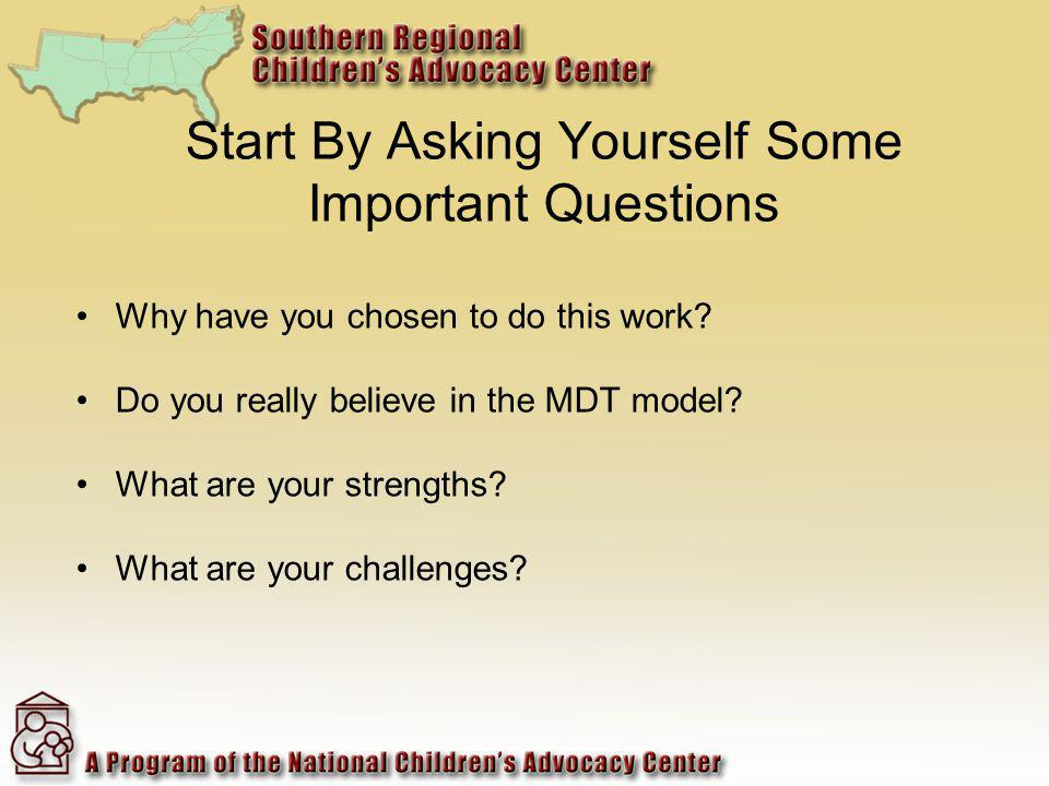 Start By Asking Yourself Some Important Questions Why have you chosen to do this work? Do you really believe in the MDT model? What are your strengths