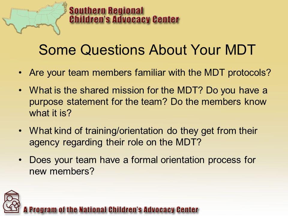 Some Questions About Your MDT Are your team members familiar with the MDT protocols.