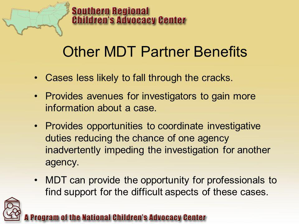 Other MDT Partner Benefits Cases less likely to fall through the cracks.