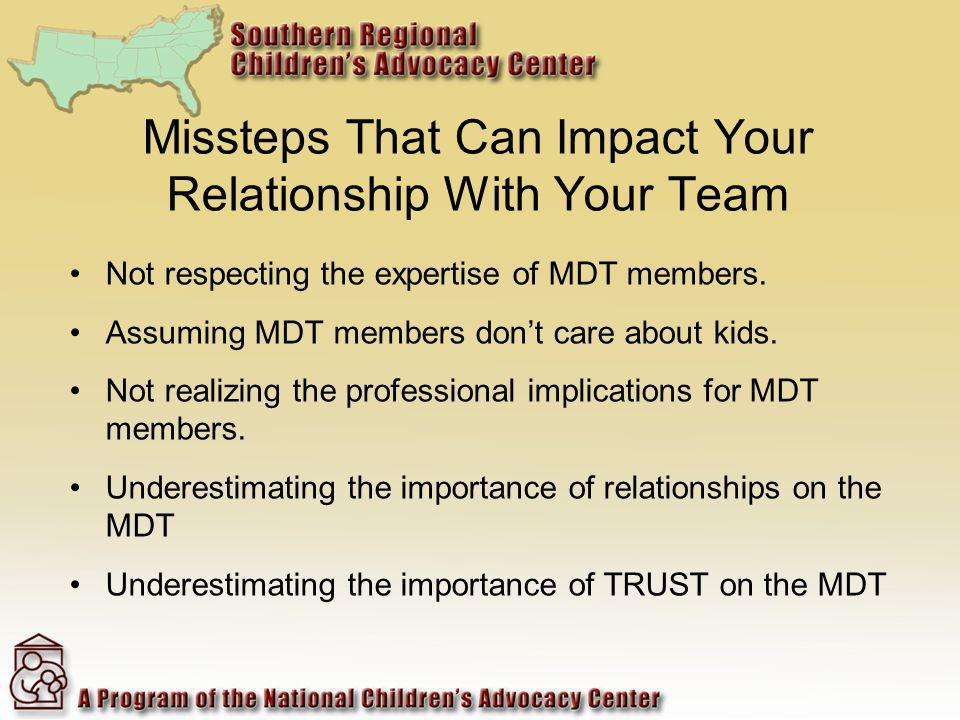 Missteps That Can Impact Your Relationship With Your Team Not respecting the expertise of MDT members. Assuming MDT members dont care about kids. Not