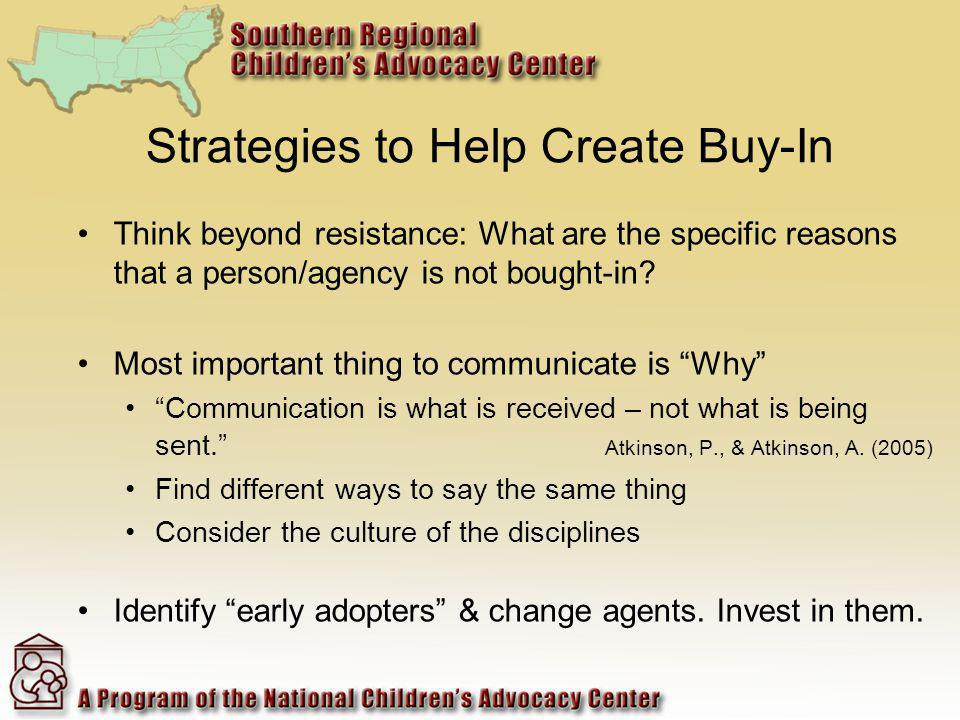 Strategies to Help Create Buy-In Think beyond resistance: What are the specific reasons that a person/agency is not bought-in.