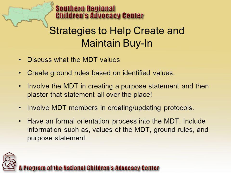 Strategies to Help Create and Maintain Buy-In Discuss what the MDT values Create ground rules based on identified values.