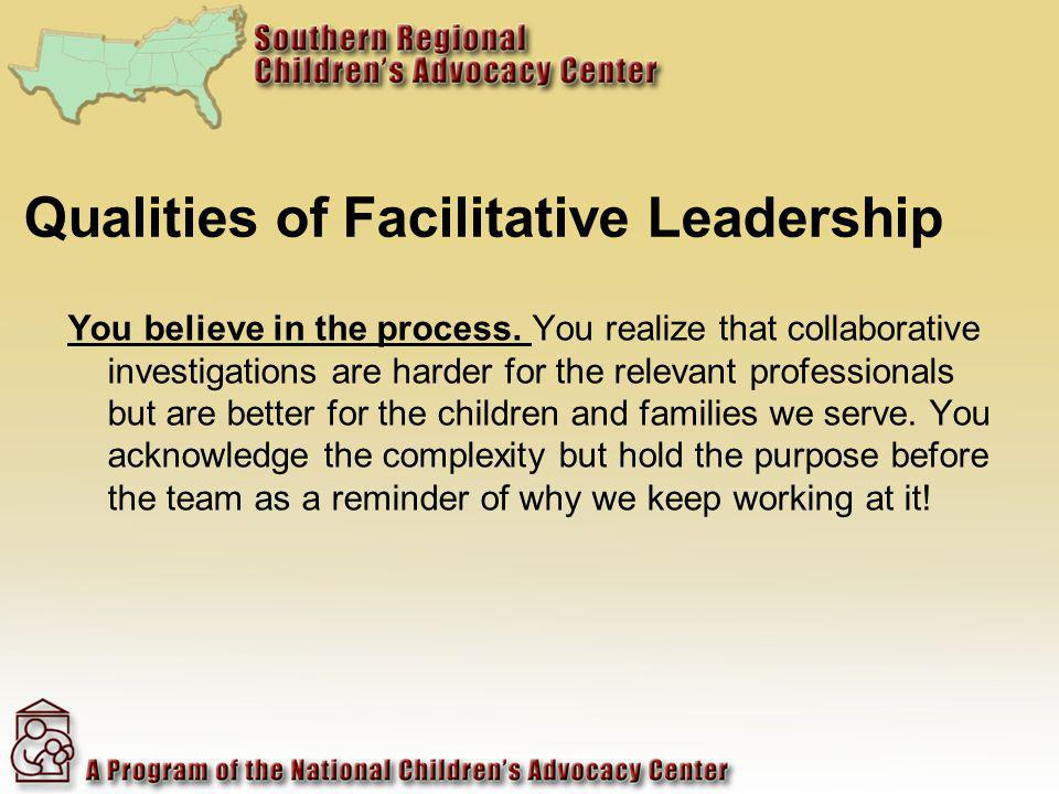 Qualities of Facilitative Leadership You believe in the process.