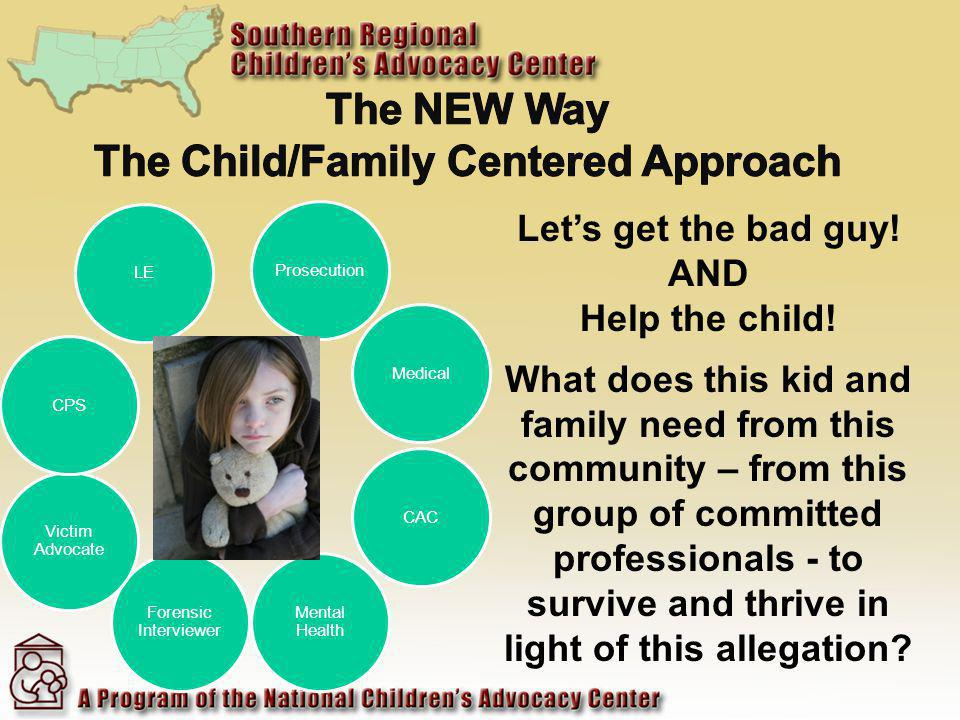Prosecution Medical CAC Forensic Interviewer Victim Advocate CPS Lets get the bad guy! AND Help the child! What does this kid and family need from thi