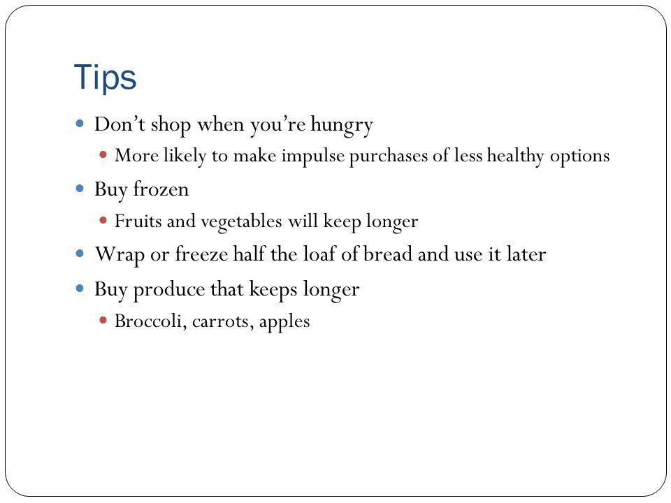 Tips Dont shop when youre hungry More likely to make impulse purchases of less healthy options Buy frozen Fruits and vegetables will keep longer Wrap