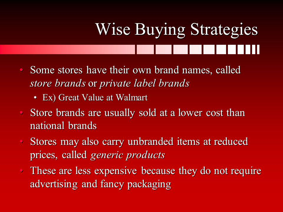 Wise Buying Strategies Some stores have their own brand names, called store brands or private label brandsSome stores have their own brand names, call