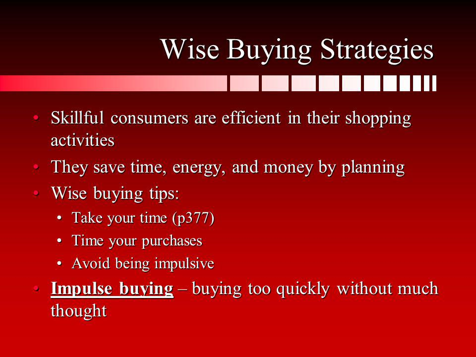 Wise Buying Strategies Skillful consumers are efficient in their shopping activitiesSkillful consumers are efficient in their shopping activities They
