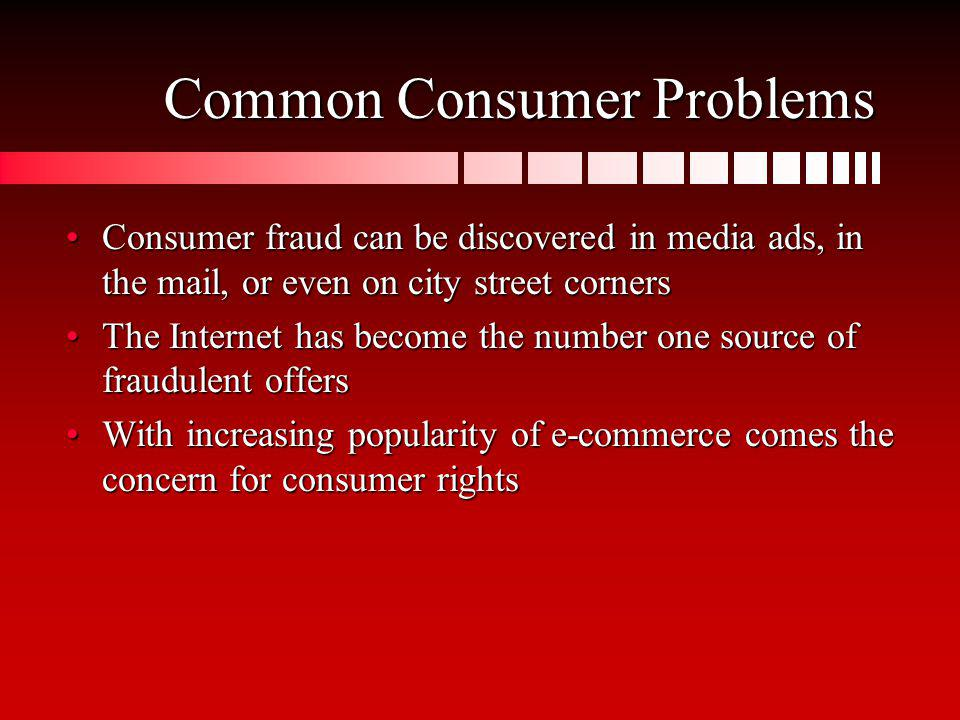 Common Consumer Problems Consumer fraud can be discovered in media ads, in the mail, or even on city street cornersConsumer fraud can be discovered in