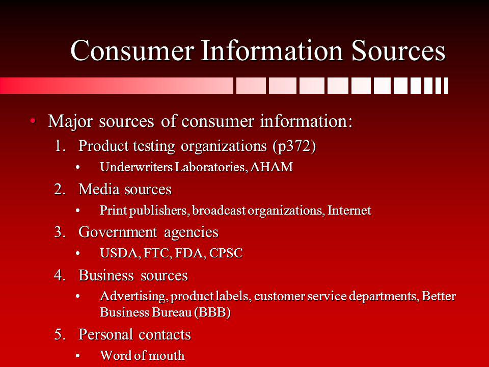 Consumer Information Sources Major sources of consumer information:Major sources of consumer information: 1.Product testing organizations (p372) Under