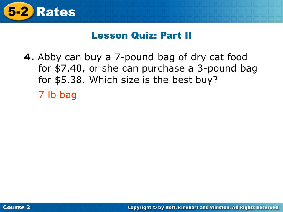Lesson Quiz: Part II Insert Lesson Title Here 4. Abby can buy a 7-pound bag of dry cat food for $7.40, or she can purchase a 3-pound bag for $5.38. Wh