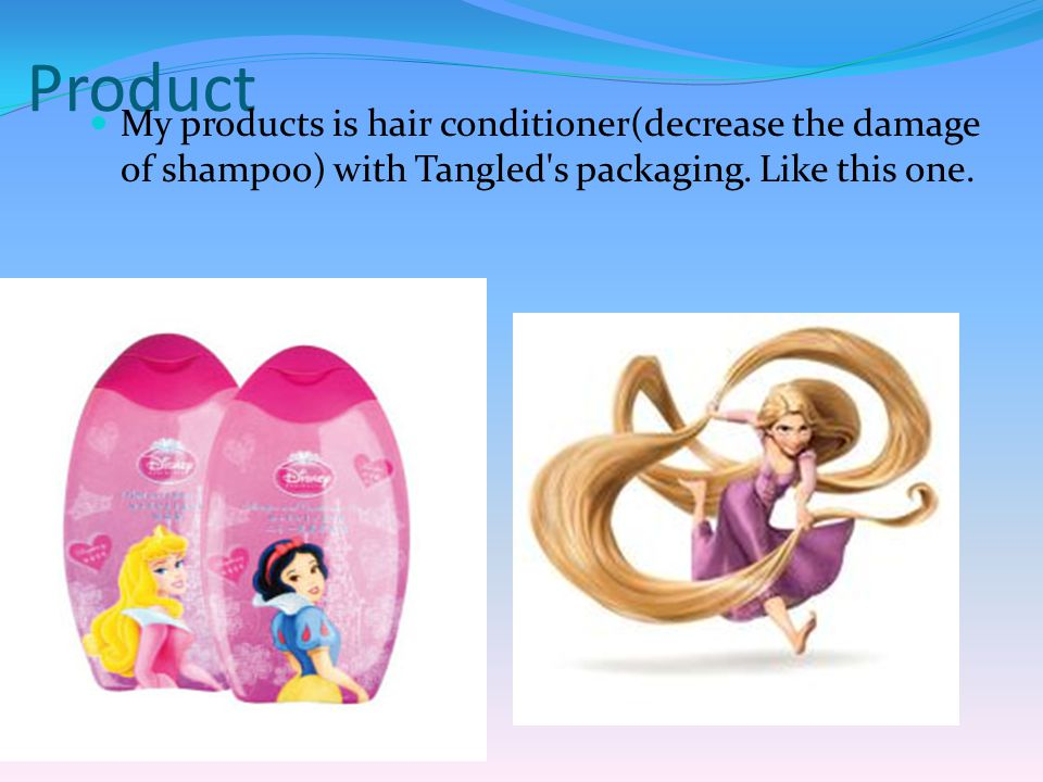 Product My products is hair conditioner(decrease the damage of shampoo) with Tangled s packaging.