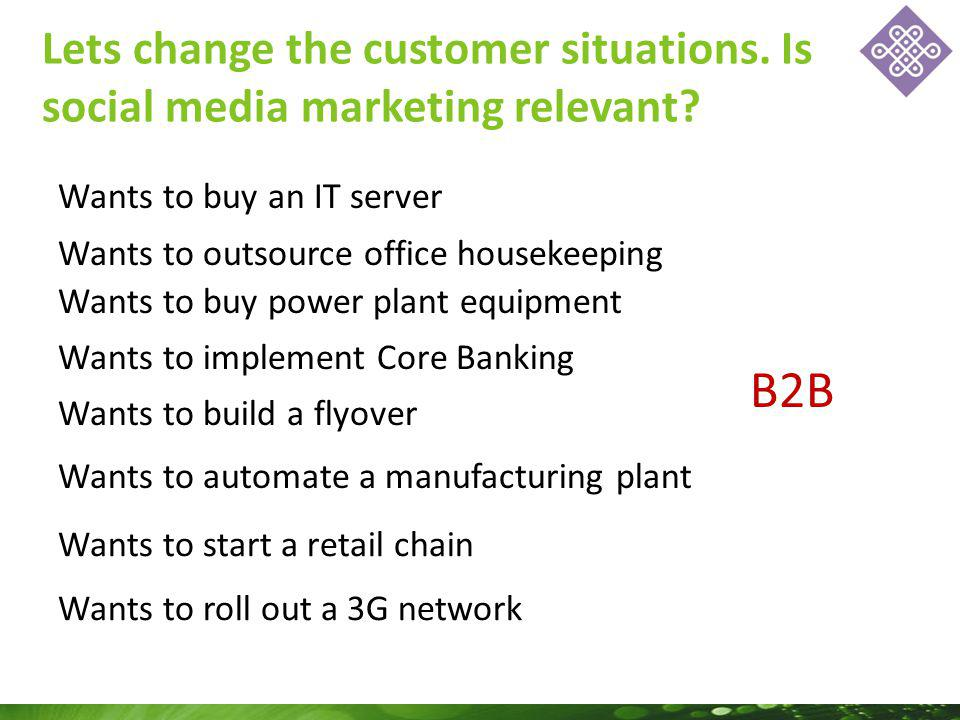 Lets change the customer situations. Is social media marketing relevant.