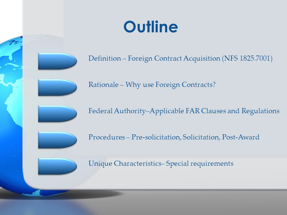 Federal Authority–Applicable FAR Clauses and Regulations Outline Definition – Foreign Contract Acquisition (NFS 1825.7001) Rationale – Why use Foreign