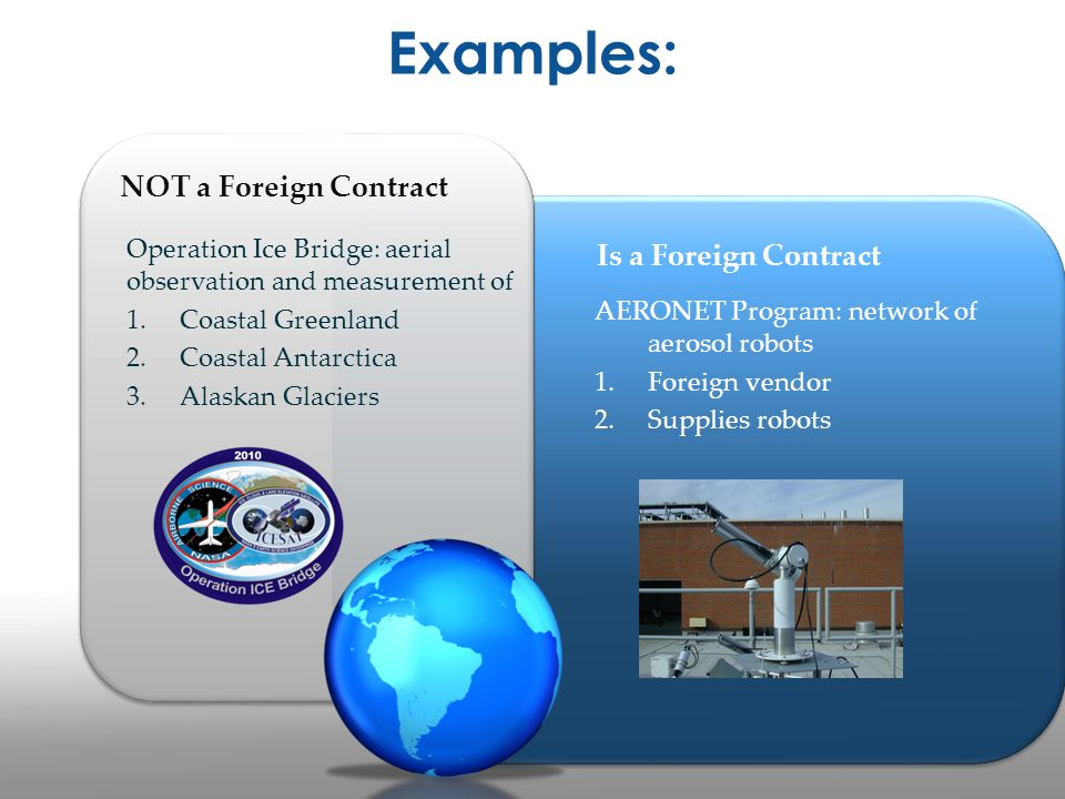 Examples: NOT a Foreign Contract Operation Ice Bridge: aerial observation and measurement of 1.Coastal Greenland 2.Coastal Antarctica 3.Alaskan Glacie