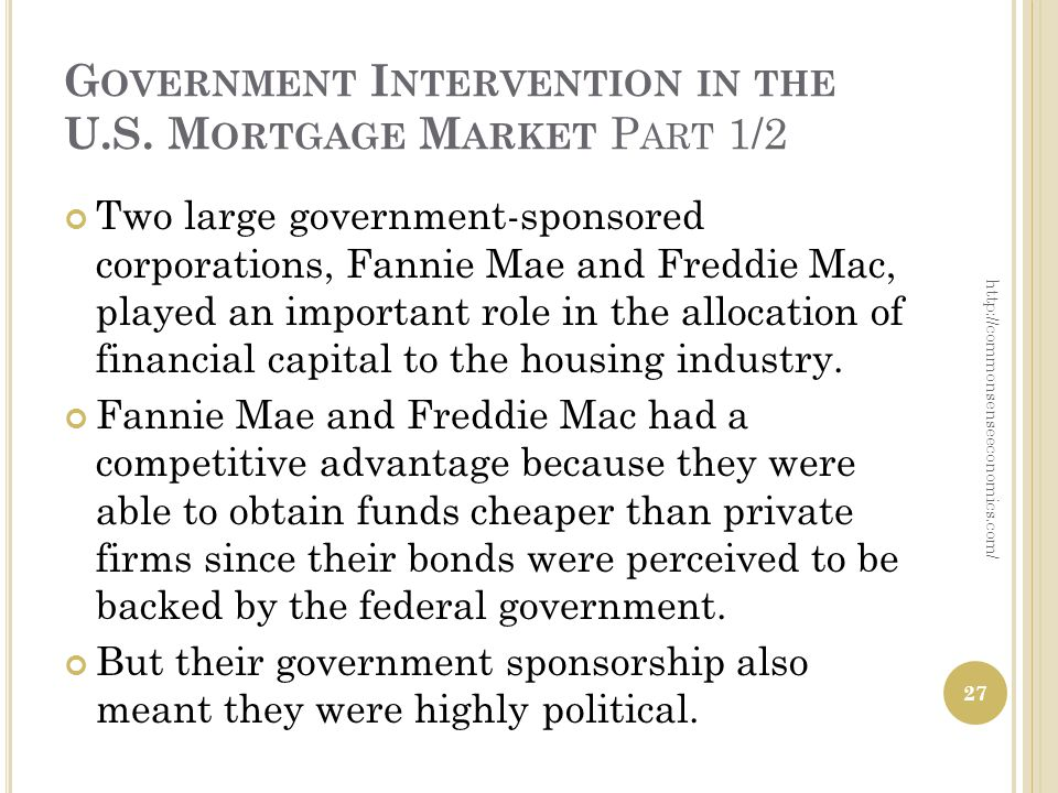 G OVERNMENT I NTERVENTION IN THE U.S. M ORTGAGE M ARKET P ART 1/2 Two large government-sponsored corporations, Fannie Mae and Freddie Mac, played an i