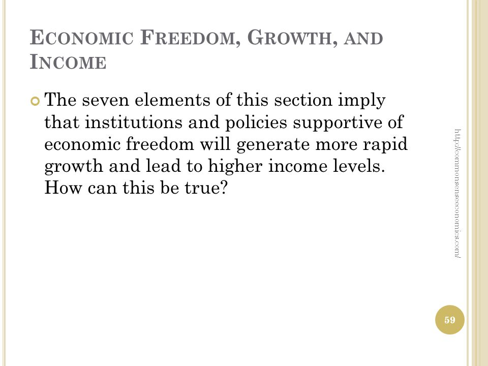 E CONOMIC F REEDOM, G ROWTH, AND I NCOME The seven elements of this section imply that institutions and policies supportive of economic freedom will g
