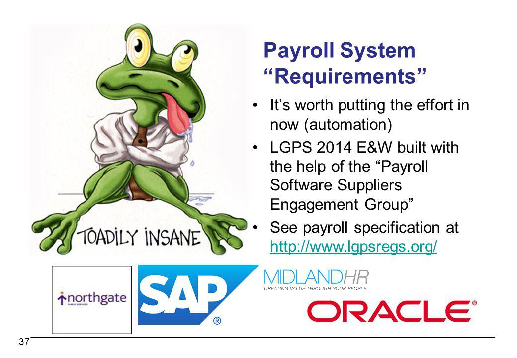 Its worth putting the effort in now (automation) LGPS 2014 E&W built with the help of the Payroll Software Suppliers Engagement Group See payroll spec