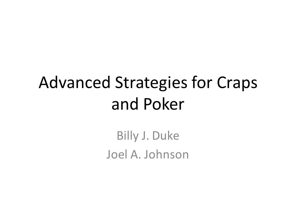 Advanced Strategies for Craps and Poker Billy J. Duke Joel A. Johnson