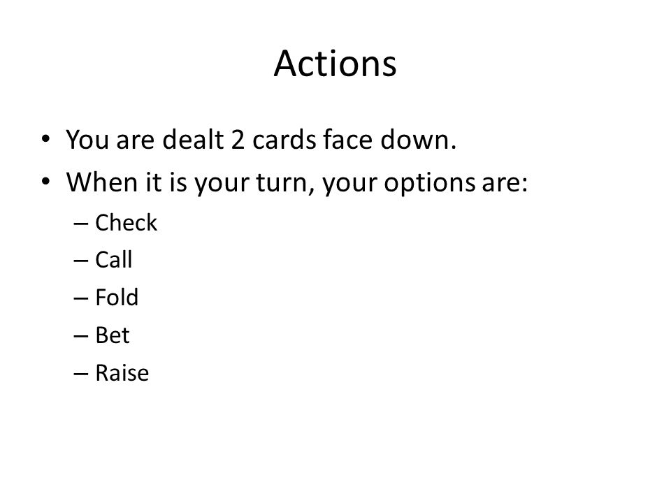 Actions You are dealt 2 cards face down.