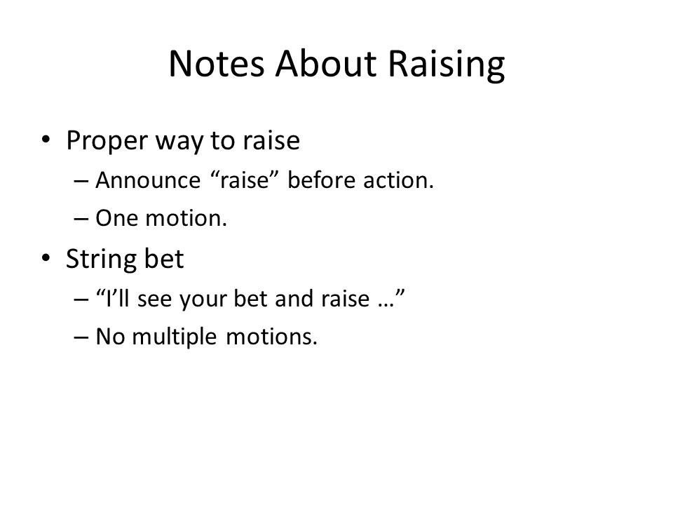 Notes About Raising Proper way to raise – Announce raise before action.